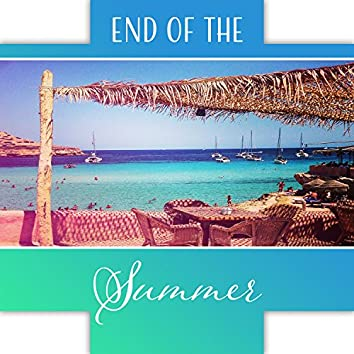 End of the Summer: New Chill Out Energy, Cool Holidays, Miami Lounge, Electronic Music, Relaxing Vibes