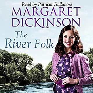 The River Folk                   By:                                                                                                                                 Margaret Dickinson                               Narrated by:                                                                                                                                 Patricia Gallimore                      Length: 14 hrs and 15 mins     40 ratings     Overall 4.8