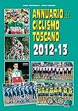 Annuario del ciclismo toscano 2012-13 (La biblioteca del Ciclismo)