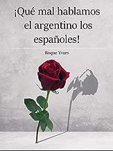 ¡Qué mal hablamos el argentino los españoles!: Rudimentario manual de campo (Spanish Edition)