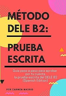 MÉTODO DELE B2: PRUEBA ESCRITA: Guía paso a paso para aprobar por tu cuenta la prueba escrita del DELE B2 (Spanish Edition)