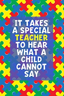 It Takes a Special Teacher to Hear What a Child Cannot Say: Lined Journal Notebook for Special Education Teachers, Autism Awareness Month (Vol 1)