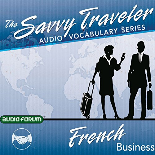 The Savvy Traveler: French Business                   By:                                                                                                                                 Audio-Forum                               Narrated by:                                                                                                                                 uncredited                      Length: 1 hr and 45 mins     Not rated yet     Overall 0.0