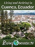 Living and Retiring in Cuenca, Ecuador