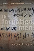 The Forgotten Men: Serving a Life without Parole Sentence (Critical Issues in Crime and Society)