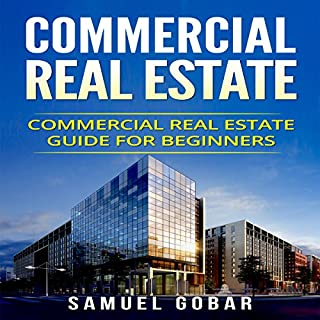 Commercial Real Estate     Commercial Real Estate Guide for Beginners              By:                                                                                                                                 Samuel Gobar                               Narrated by:                                                                                                                                 William Bahl                      Length: 1 hr and 35 mins     6 ratings     Overall 1.7