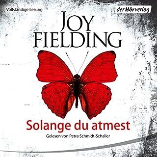 Solange du atmest                   Autor:                                                                                                                                 Joy Fielding                               Sprecher:                                                                                                                                 Petra Schmidt-Schaller                      Spieldauer: 10 Std. und 56 Min.     784 Bewertungen     Gesamt 4,2