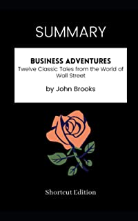 SUMMARY - Business Adventures: Twelve Classic Tales from the World of Wall Street by John Brooks