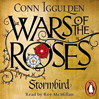 Wars of the Roses: Stormbird                   By:                                                                                                                                 Conn Iggulden                               Narrated by:                                                                                                                                 Roy McMillan                      Length: 13 hrs and 45 mins     84 ratings     Overall 4.5