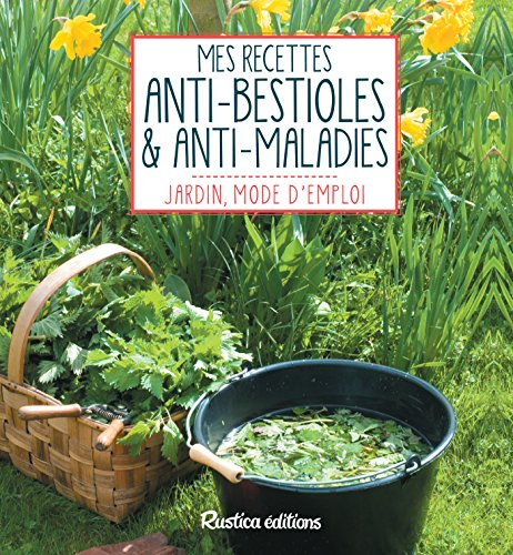 Mes recettes anti-bestioles et anti-maladies (Jardin, mode d'emploi)