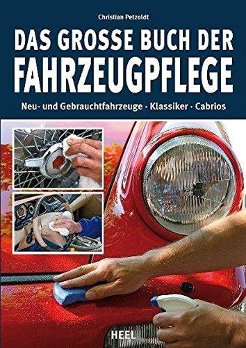 Das große Buch der Fahrzeugpflege: Neu- und Gebrauchtfahrzeuge - Klassiker - Cabrios