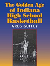 The Golden Age of Indiana High School Basketball (Quarry Books)