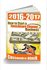 How to Start a Foreclosure Cleanup Business, 2016-2017 Edition: Property Preservation Industry Kindle Edition