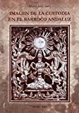 Imagen de la custodia en el Barroco Andaluz: 1 (Arte. Otras