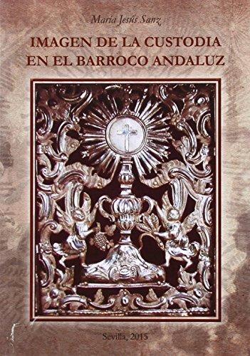 Imagen de la custodia en el Barroco Andaluz: 1 (Arte. Otras Publicaciones)