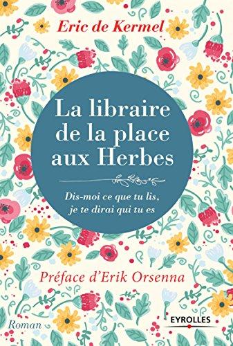 La libraire de la place aux herbes: Dis moi ce que tu lis, je te dirai qui tu es (Roman Eyrolles)