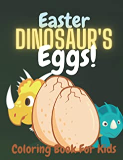 Easter Dinosaur's Eggs!: Coloring Book for Kids with Baby Dinosaurs! Perfect Gift for a Boy and Girl for Easter and Lent