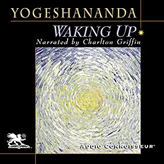 Waking Up                   By:                                                                                                                                 Swami Yogeshananda                               Narrated by:                                                                                                                                 Charlton Griffin                      Length: 2 hrs and 1 min     2 ratings     Overall 4.5