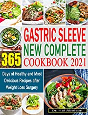 Gastric Sleeve New Complete Cookbook 2021: 365 Days of Healthy and Most Delicious Recipes after Weight Loss Surgery