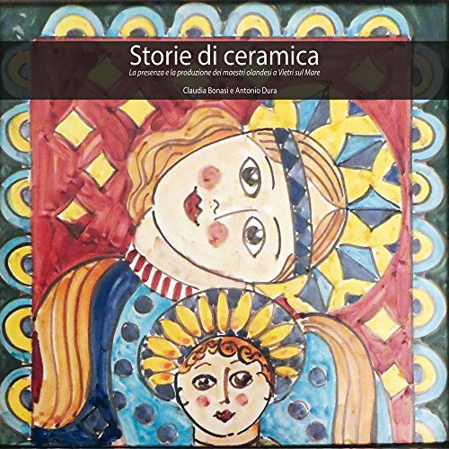 Storie di ceramica. La presenza e la produzione dei maestri olandesi a Vietri sul Mare