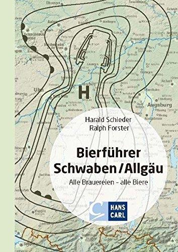 Bierführer Schwaben/Allgäu: Alle Brauereien - alle Biere. Der Ausflugsführer in die schwäbisch-bayerische Bierkultur.