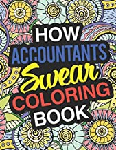 How Accountants Swear: A Sweary Adult Coloring Book For Swearing Like An Accountant | Curse Word Holiday Gift & Birthday Present For Accountant ... & Accounts Employee: 100 Pages | 50 Designs