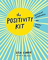 Image: The Positivity Kit: Instant Happiness on Every Page | Paperback: 192 pages | by Lisa Currie (Author). Publisher: TarcherPerigee; Csm Edition (June 7, 2016)