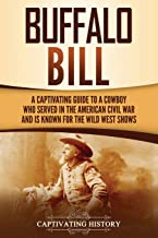 Best Buffalo Bill: A Captivating Guide to a Cowboy Who Served in the American Civil War and Is Known for the Wild West Shows Reviews