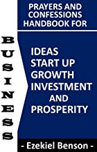 Prayers and Confessions Handbook for Business Ideas, Startup, Growth, Investment and Prosperity