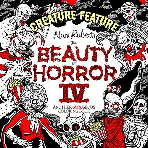 Compare Textbook Prices for The Beauty of Horror 4: Creature Feature Coloring Book  ISBN 9781684057085 by Robert, Alan
