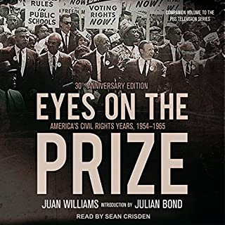 Eyes on the Prize     America's Civil Rights Years, 1954-1965              By:                                                                                                                                 Juan Williams,                                                                                        Julian Bond - introduction                               Narrated by:                                                                                                                                 Sean Crisden                      Length: 11 hrs and 5 mins     6 ratings     Overall 4.8