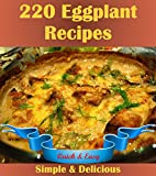 220 Eggplant Recipes: The Big Eggplant Cookbook with 220 Quick and...