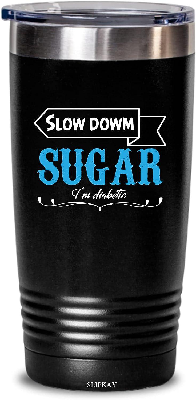 Slow Down Sugar I'm Diabetic 20oz Diabetes Classic Gif Super special price Tumbler Awareness