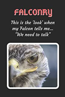"This Is The Look When My Falcon Says ""We Need To Talk"": Falconry Themed Novelty Lined Notebook / Journal To Write In Perfe..."