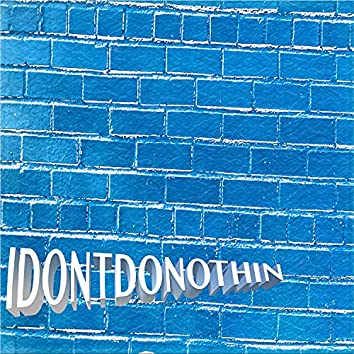 IDONTDONOTHIN