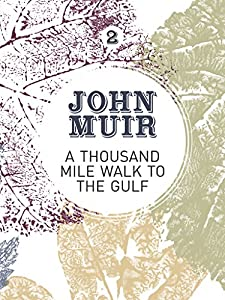 A Thousand-Mile Walk to the Gulf: A radical nature-travelogue from the founder of national parks (John Muir: The Eight Wilderness-Discovery Books Book 2)