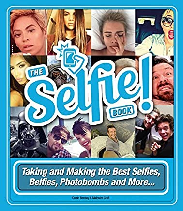 The Selfie Book!: Taking and Making the Best Selfies, Belfies, Photobombs and More... by Carrie Barclay Malcolm Croft(2015-04-07)