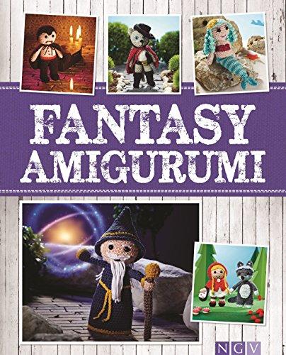 Fantasy Amigurumi: Märchenhaft süße Häkelfiguren von Drache bis Prinzessin (Alles handgemacht)