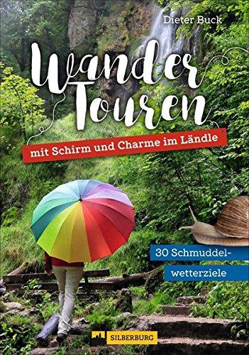 Wandertouren mit Schirm und Charme im Ländle. 30 Schmuddelwetter-Ziele. Schöne Wanderungen bei Wind und Wetter für echte Naturliebhaber und Outdoor-Aktive, die kein schlechtes Wetter kennen.