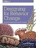 Designing for Behavior Change: Applying Psychology and Behavioral Economics by Stephen Wendel(2013-11-25)