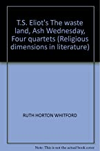 T.S. Eliot's The waste land, Ash Wednesday, Four quartets (Religious dimensions in literature)