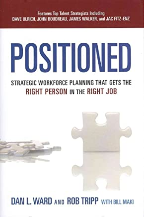[(Positioned : Strategic Workforce Planning That Gets the Right Person in the Right Job)] [By (author) Dan L. Ward ] published on (February, 2013)