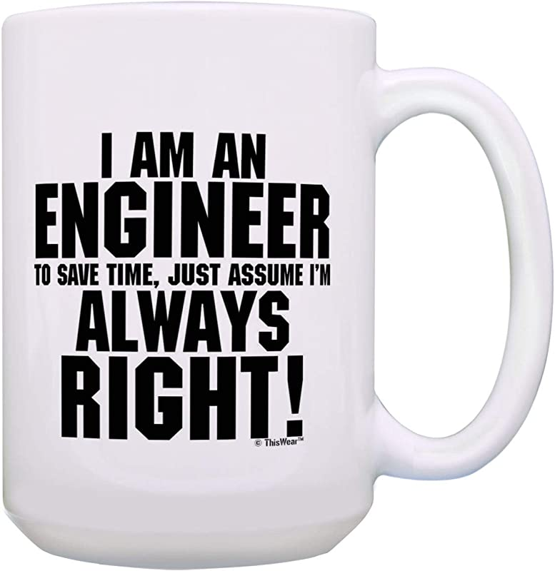 Funny Engineering Cup I M Engineer Save Time Assume Always Right Gift 15 Oz Coffee Mug Tea Cup White