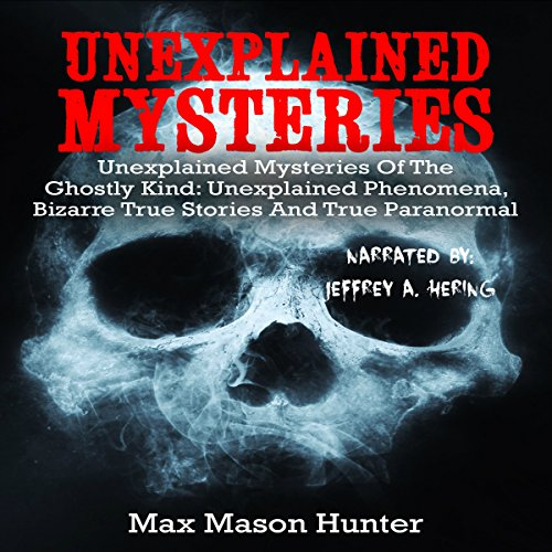 Unexplained Mysteries of the Ghostly Kind: Unexplained Phenomena, Bizarre True Stories and True Paranormal Box Set (True Hauntings) audiobook cover art
