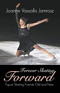 Forever Skating Forward: Figure Skating Friends Old and New