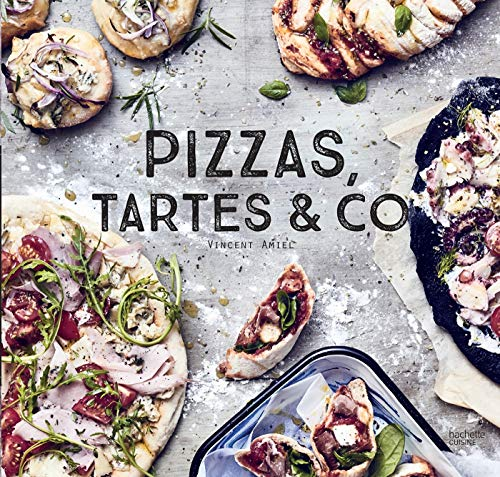 Pizzas, tartes & Co: 100 recettes délicieuses pour faire d'une tarte un plat complet