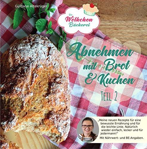 Abnehmen mit Brot und Kuchen Teil 2: Die Wölkchenbäckerei (Abnehmen mit Brot und Kuchen: Die Wölkchenbäckerei)