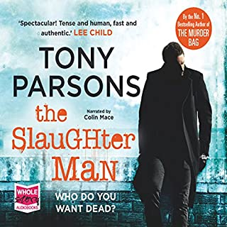 The Slaughter Man                   By:                                                                                                                                 Tony Parsons                               Narrated by:                                                                                                                                 Colin Mace                      Length: 7 hrs and 23 mins     1,244 ratings     Overall 4.4
