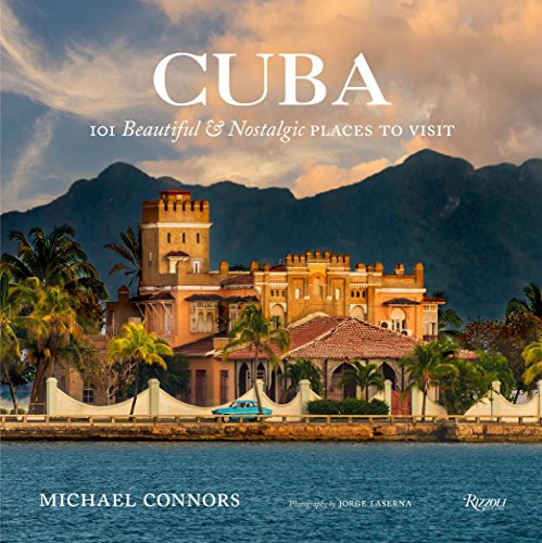 Cuba: 101 Beautiful and Nostalgic Places to Visit