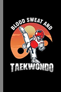 Blood Sweat And Taekwondo: Korean Martial Arts Gift For Martial Artist Musicians (6x9) Dot Grid Notebook To Write In